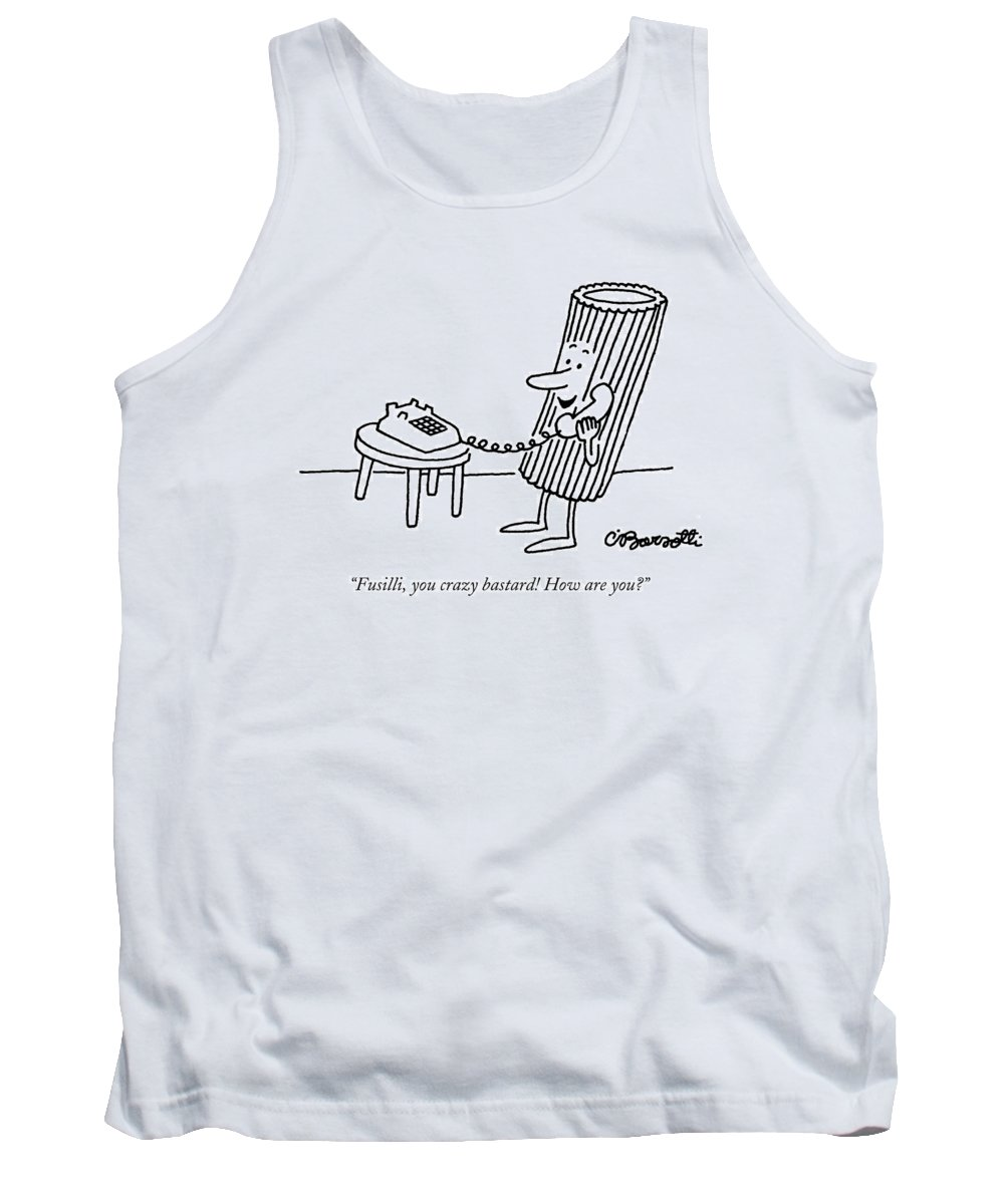 Food Tank Top featuring the drawing Fusilli You Crazy Bastard How Are You? by Charles Barsotti