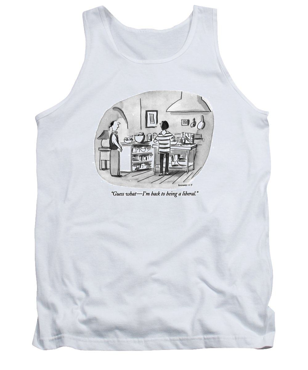 0   Young Husband To Wife In Kitchen. Relationships Tank Top featuring the drawing Guess What - I'm Back To Being A Liberal by Liza Donnelly