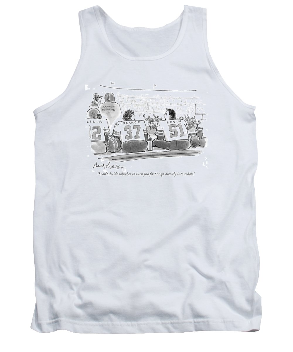 Rehab Tank Top featuring the drawing I Can't Decide Whether To Turn Pro First Or Go by Mort Gerberg