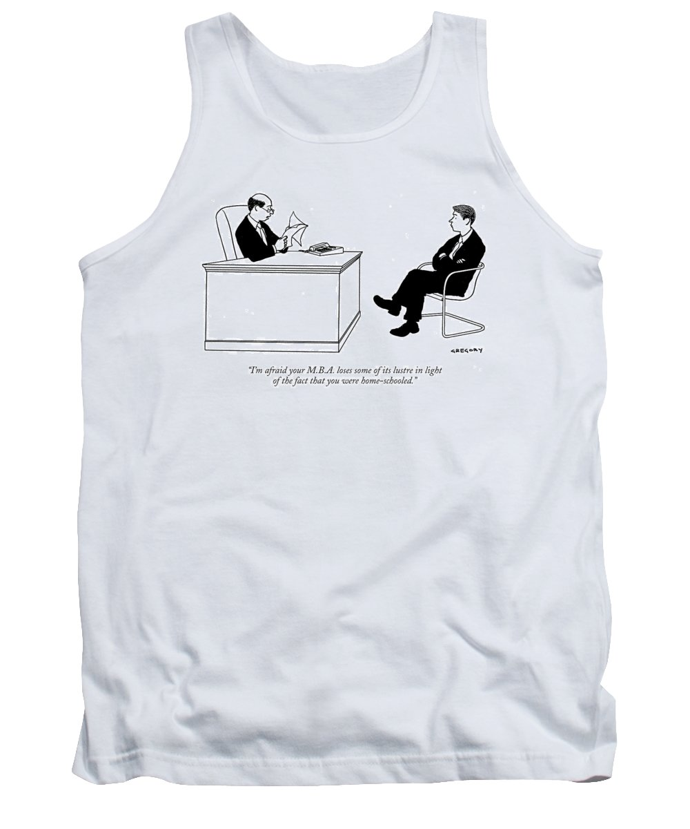 Incompetent Unemployment Education  (man Being Interviewed For A Job.) 119395 Age Alex Gregory Tank Top featuring the drawing I'm Afraid Your M.b.a. Loses Some Of Its Lustre by Alex Gregory