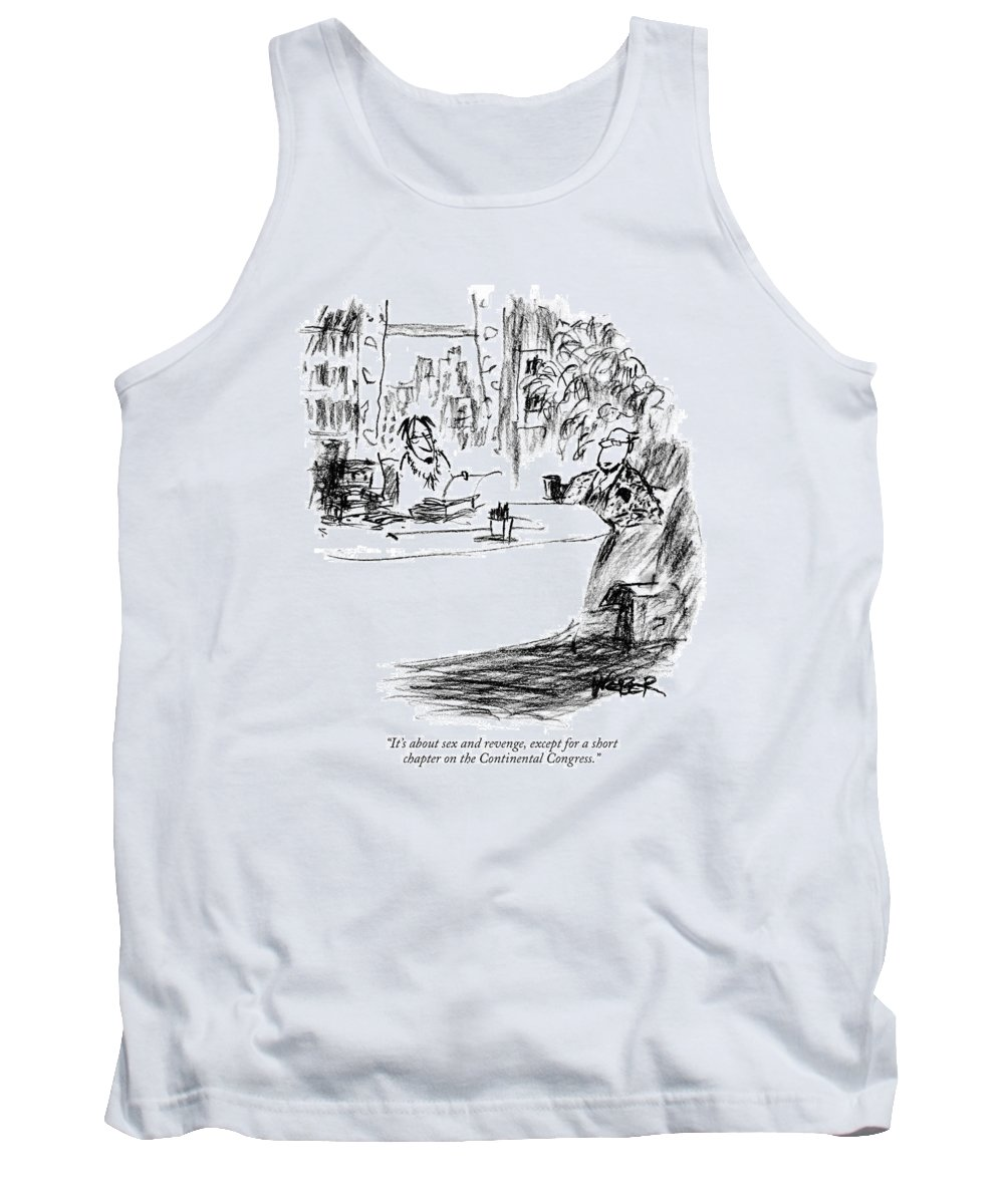 Writers Books Government   (writer Pitching Book Manuscript To Publisher.) 120023 Rwe Robert Weber Tank Top featuring the drawing It's About Sex And Revenge by Robert Weber