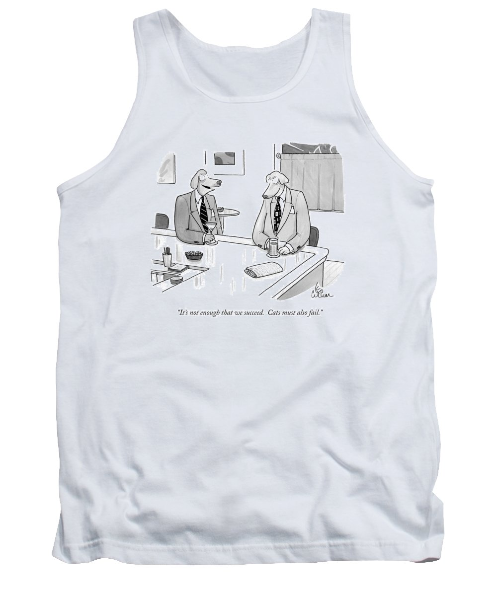 Animals Tank Top featuring the drawing It's Not Enough That We Succeed. Cats by Leo Cullum