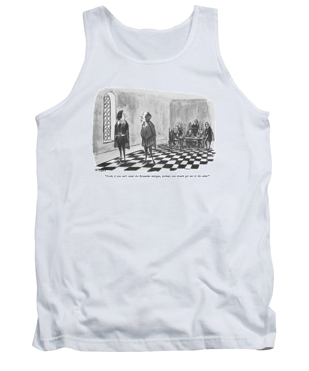 (machiavellian-type To Man In Elizabethan Dress Who Has Withdrawn From A Meeting Of Wicked Rulers.) History Tank Top featuring the drawing Look, If You Can't Stand The Byzantine Intrigue by Warren Miller