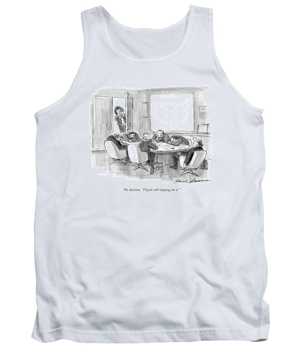 Secretary On Telephone As She Looks Into A Meeting Room Where Executives Are Asleep Around A Table. Decisions Tank Top featuring the drawing No Decision. They're Still Sleeping On It by Bernard Schoenbaum