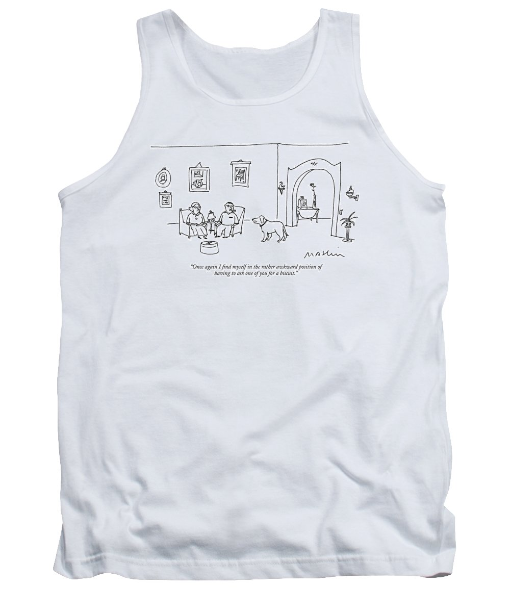 Once Again I Find Myself In The Rather Awkward Position Of Having To Ask One Of You For A Biscuit. Tank Top featuring the drawing Once Again I Find Myself In The Rather Awkward by Michael Maslin