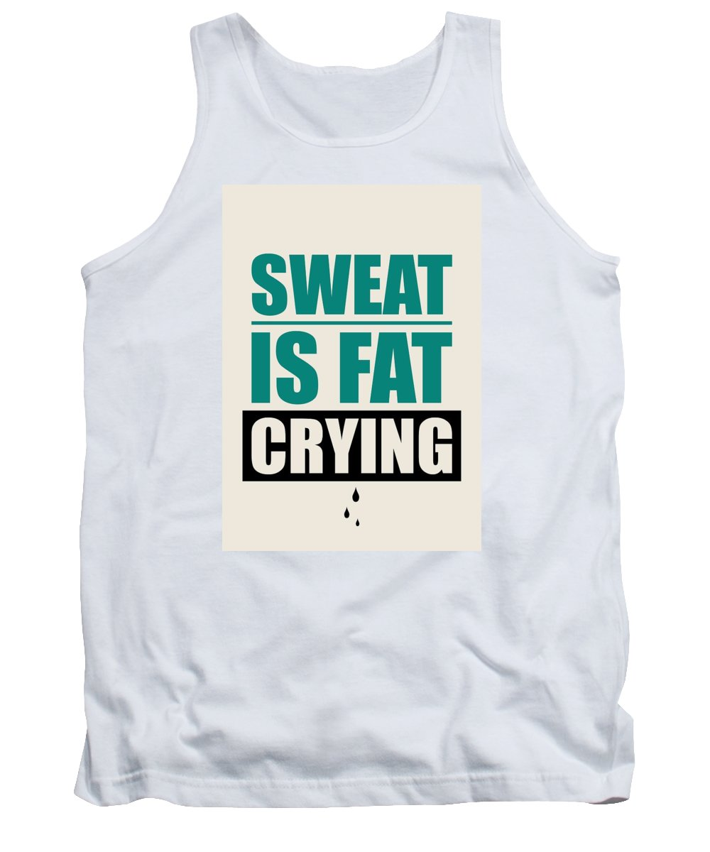 Gym Tank Top featuring the digital art Sweat Is Fat Crying Gym Motivational Quotes Poster by Lab No 4 - The Quotography Department