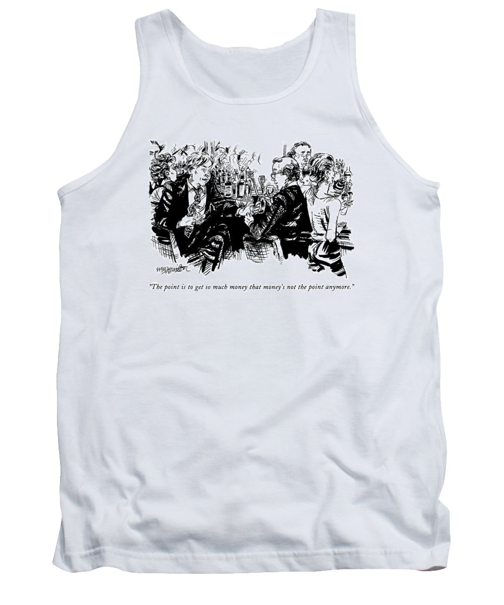 Men Tank Top featuring the drawing The Point Is To Get So Much Money That Money's by William Hamilton