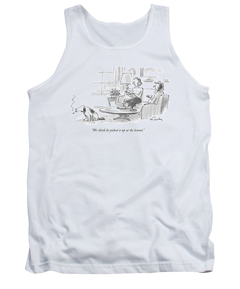 (woman Talking To Friend About Dog Who's Smoking A Cigarette) Fitness Tank Top featuring the drawing We Think He Picked It Up At The Kennel by Mike Twohy