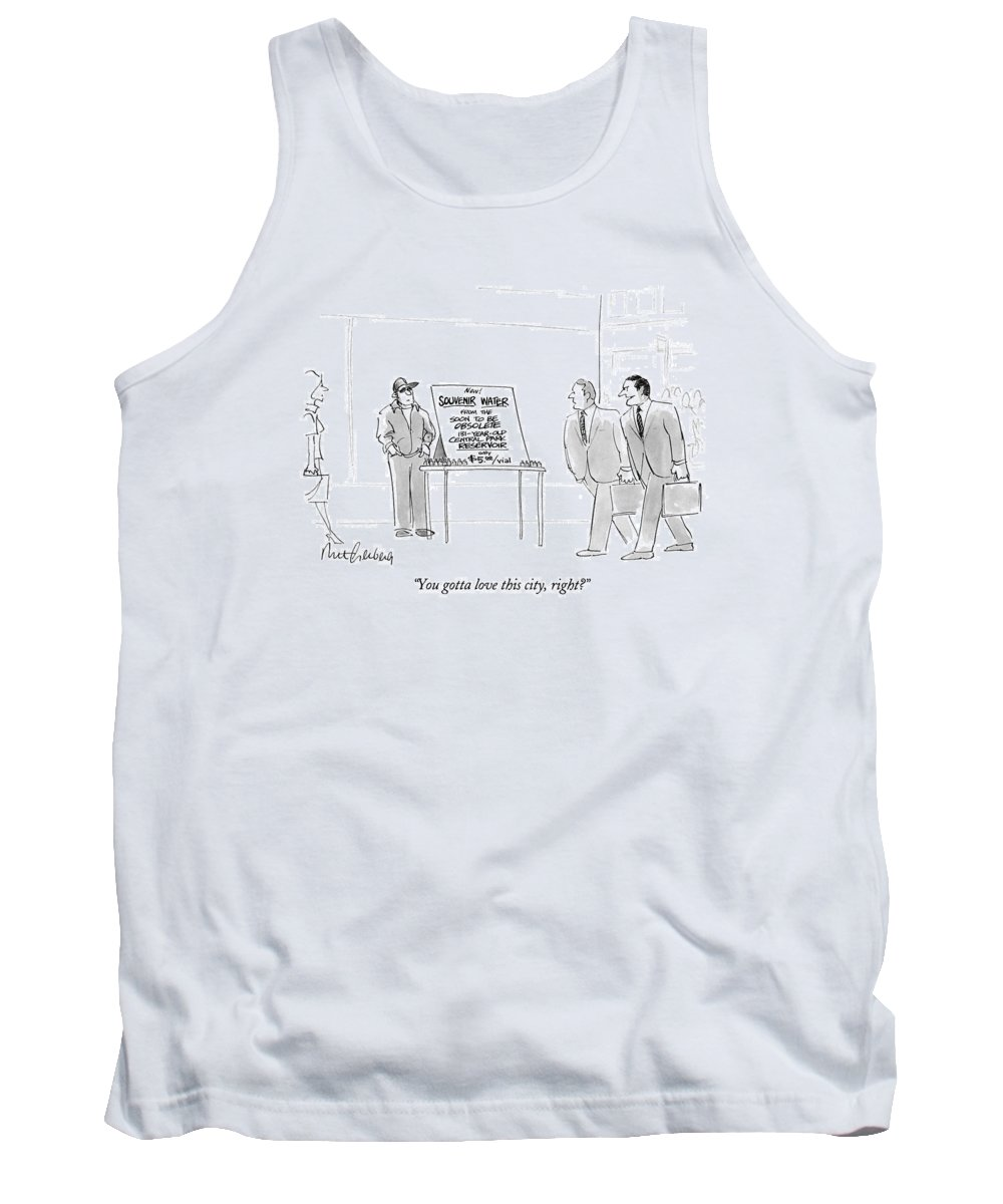 (businessman Walking On Street Refers To Sidewalk Display Selling 'souvenir Water From The Soon To Be Obsolete 131-year-old Central Park Reservoir Tank Top featuring the drawing You Gotta Love This City by Mort Gerberg