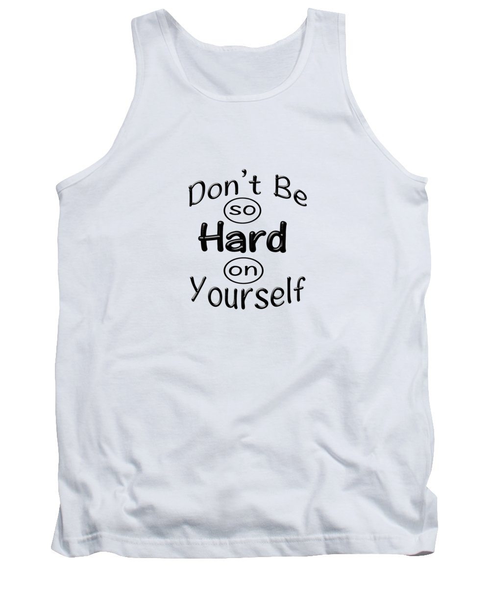 logo Art Logos Slogans graphic Art graphic Design words Art Motivation Tank Top featuring the photograph Don't Be So Hard On Yourself by Bill Owen