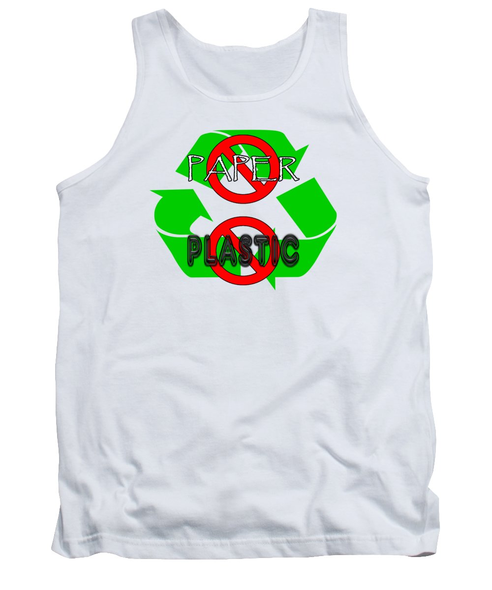 No Paper No Plastic Recycle Tank Top featuring the digital art No Paper No Plastic Recycle by Methune Hively