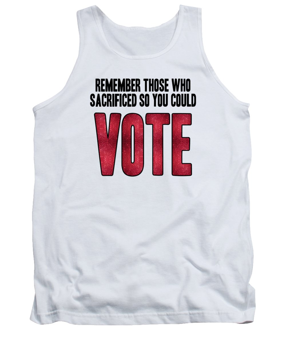 Voting Tank Top featuring the digital art Remember Those Who Sacrificed So You Could Vote by L Bee