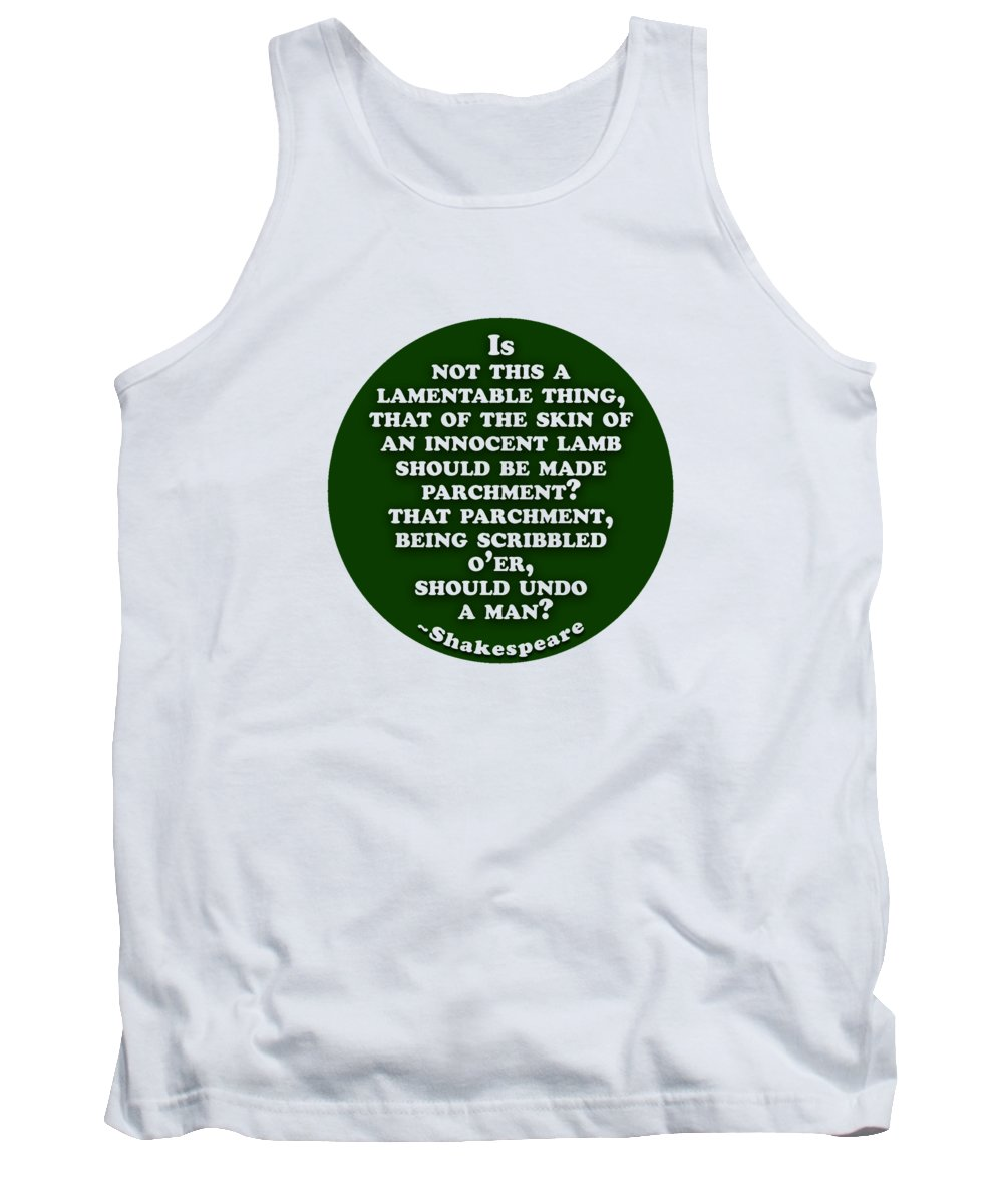 Is Tank Top featuring the digital art Is Not This A Lamentable Thing #shakespeare #shakespearequote by TintoDesigns