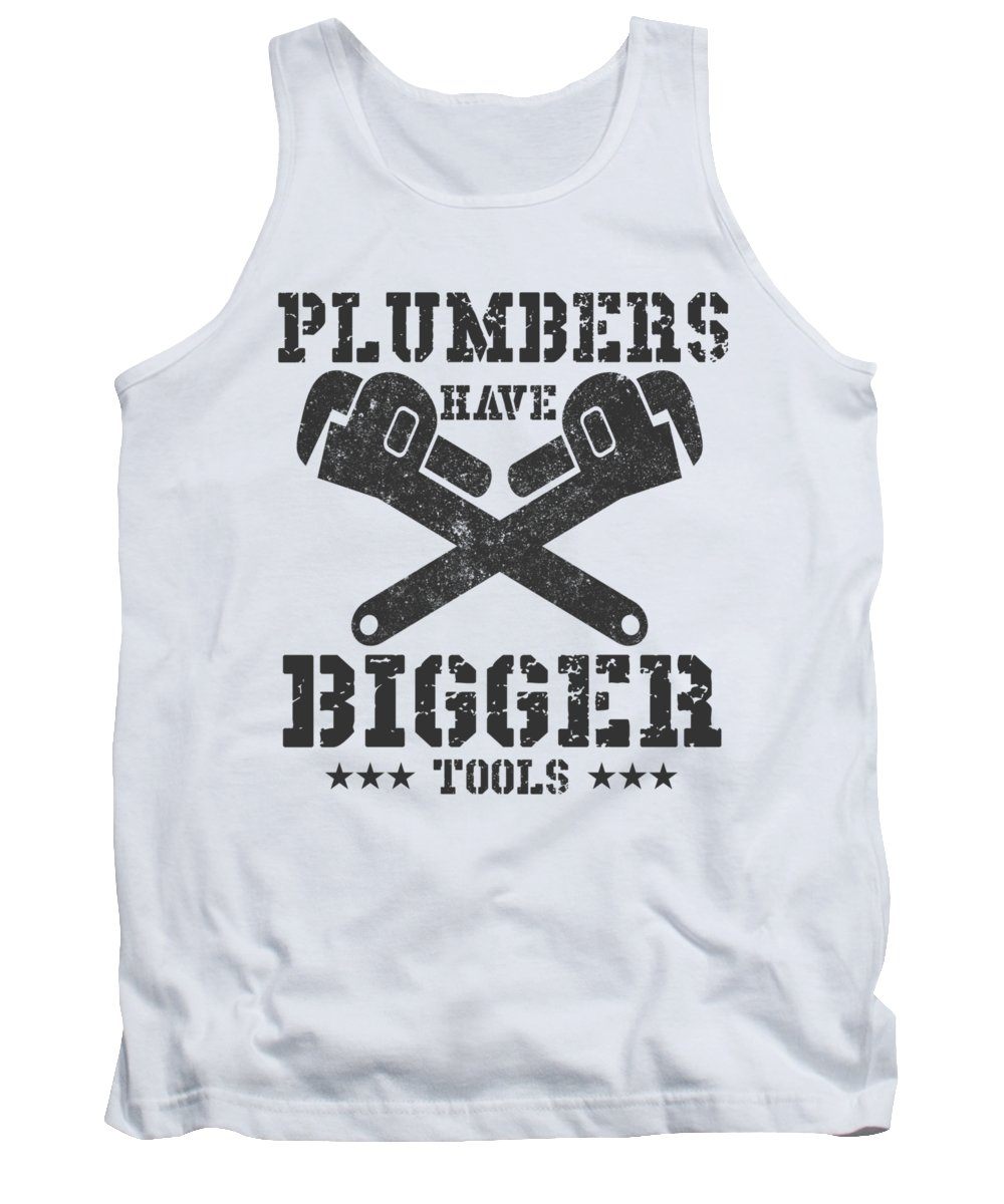 Occupation Tank Top featuring the digital art Plumbers Have Bigger Tools by Passion Loft