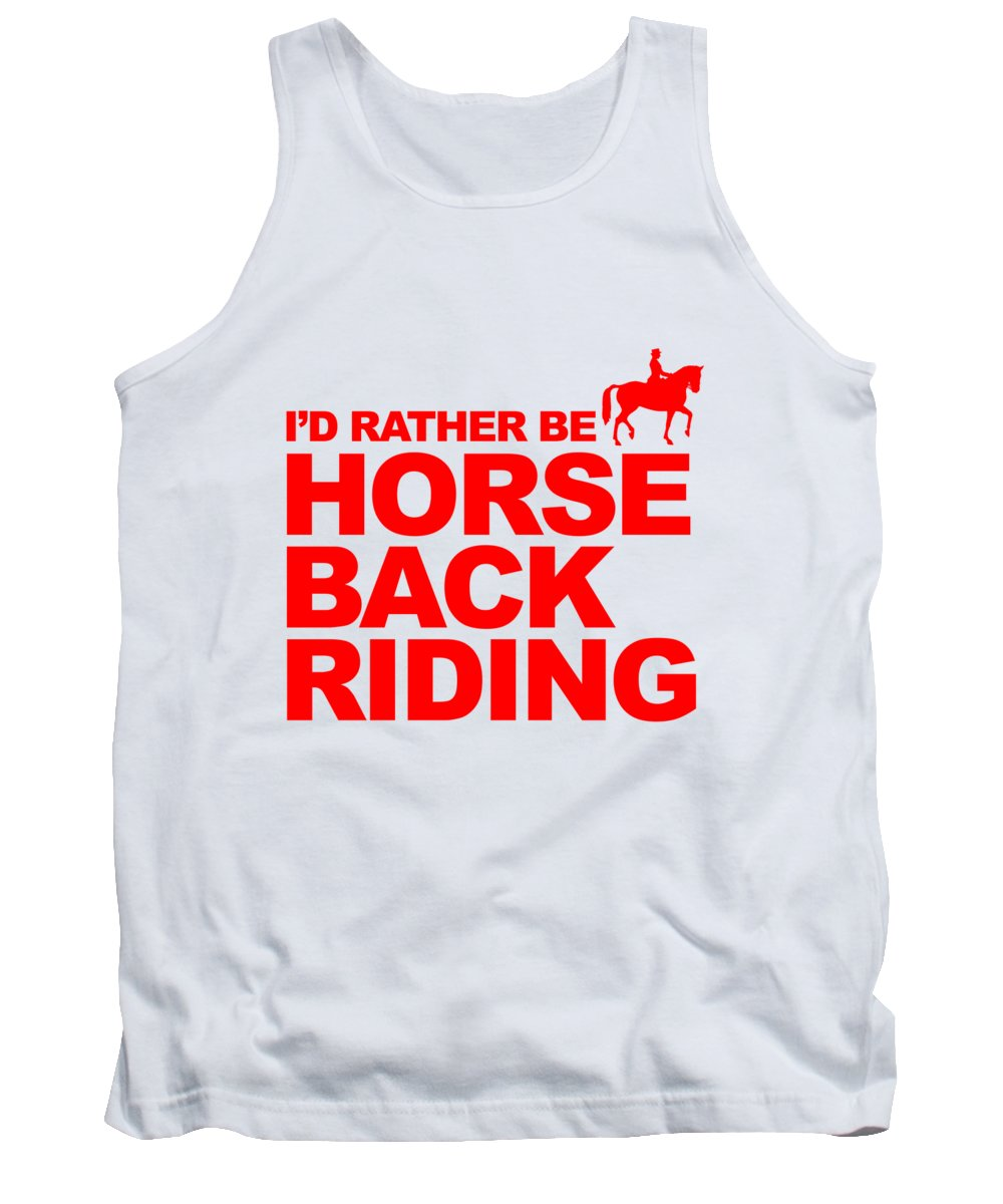 Equestrian Tank Top featuring the digital art Id Rather Be Horseback Riding by Jacob Zelazny