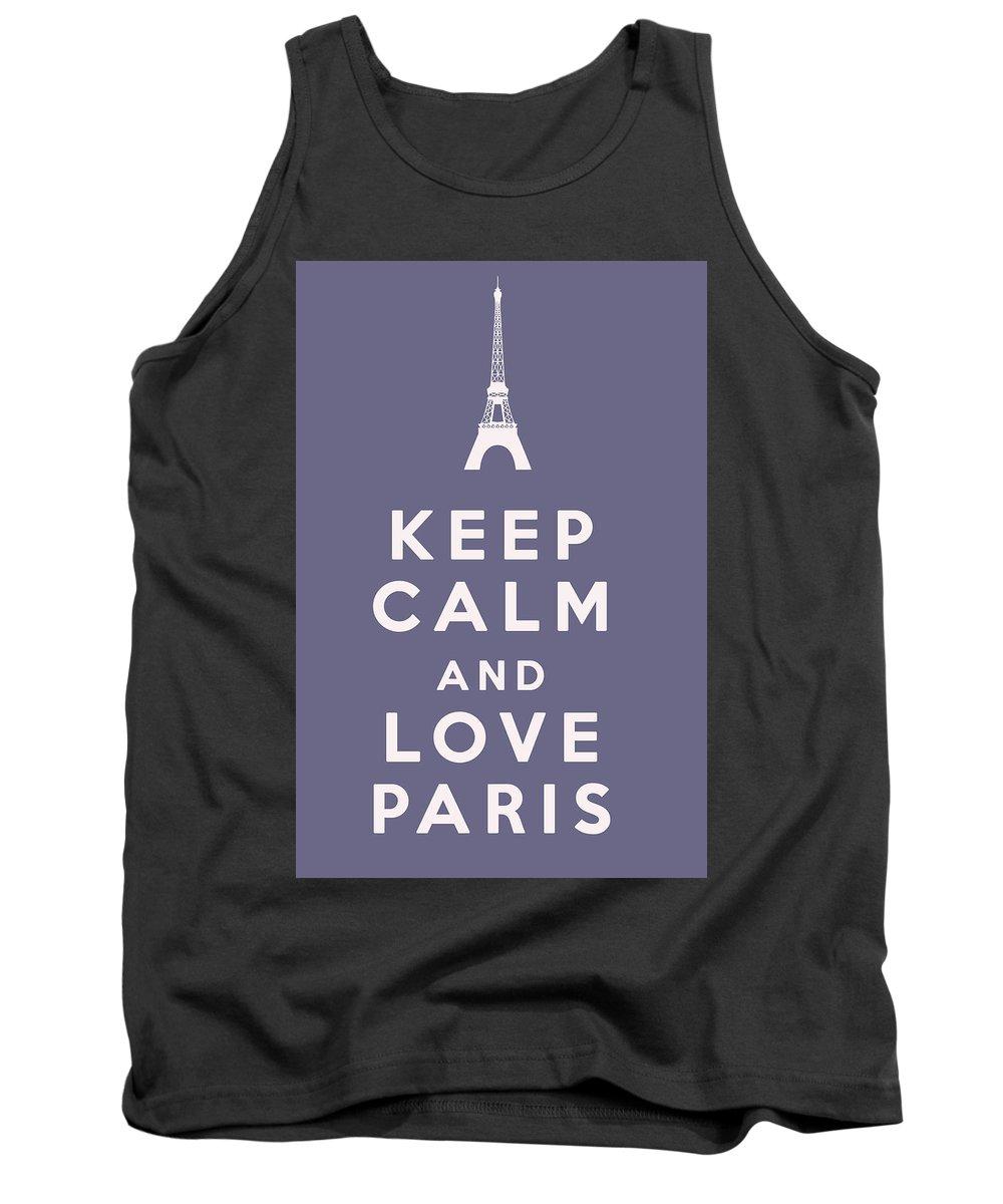 Keep Calm And Love Paris Tank Top featuring the digital art Keep Calm And Love Paris by Georgia Fowler