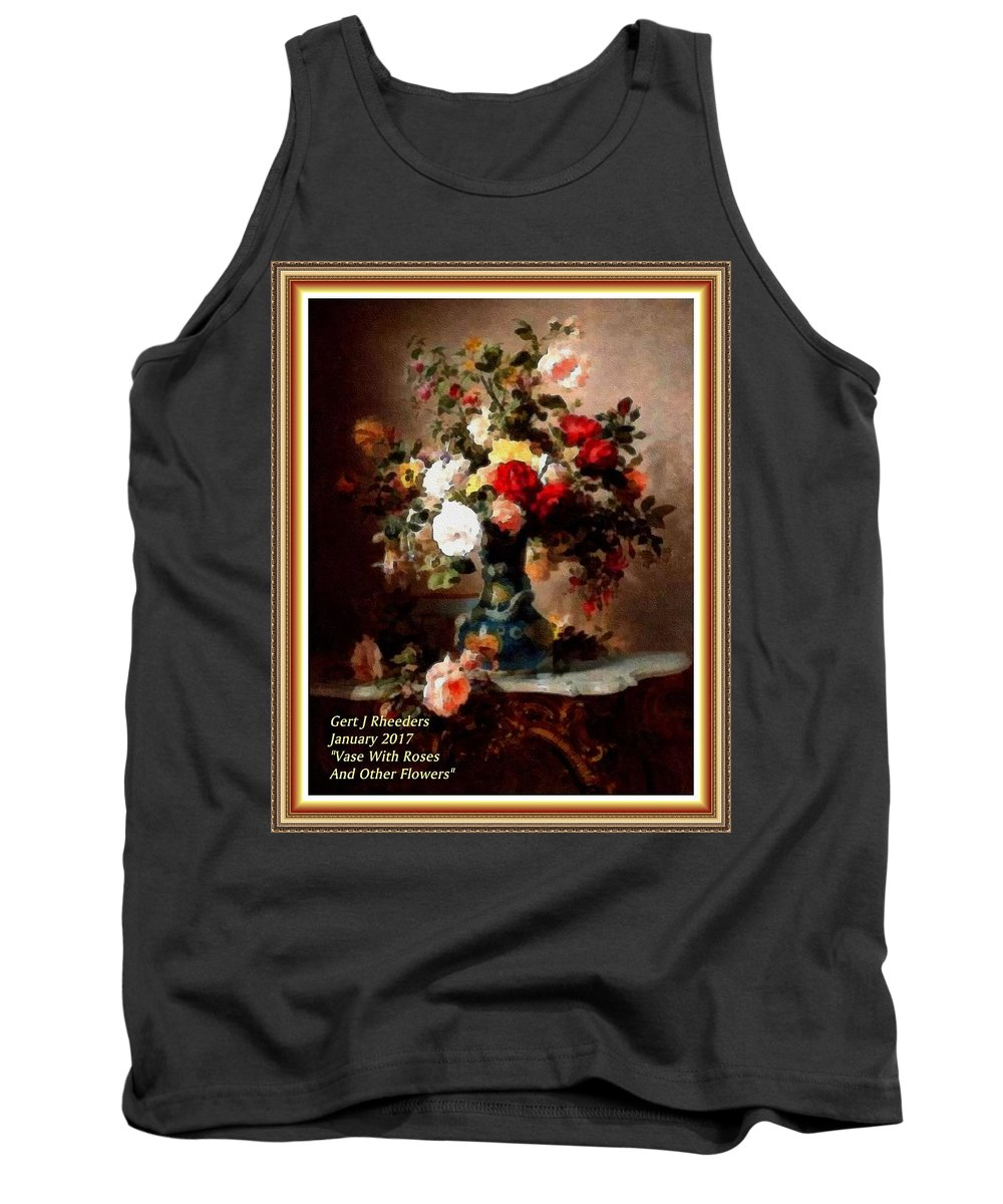 Vase Tank Top featuring the painting Vase With Roses And Other Flowers L A With Decorative Ornate Printed Frame. by Gert J Rheeders