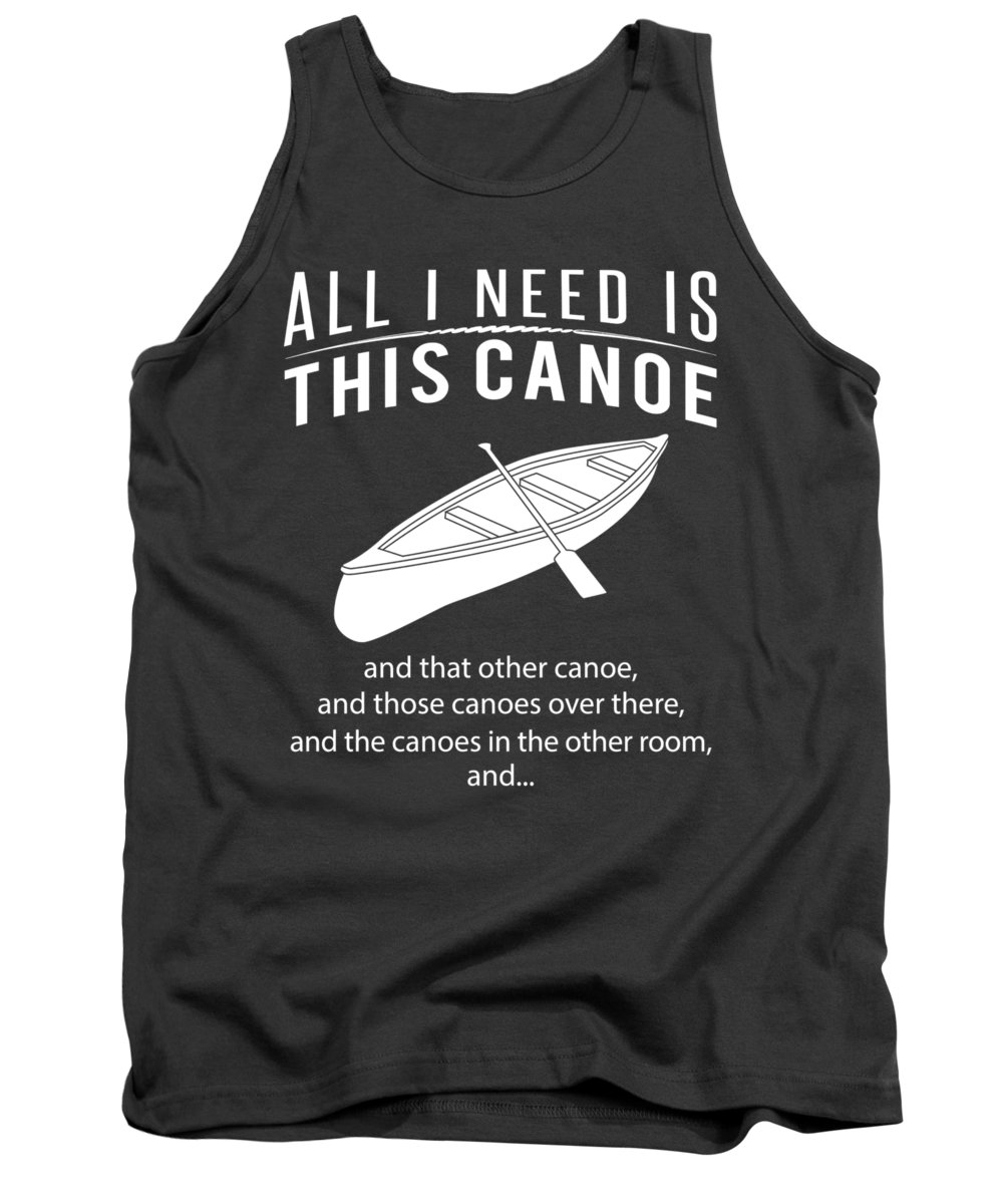 All I Need Tank Top featuring the digital art All I Need Is This Canoe And That Other Canoe And Those Canoes by Do David