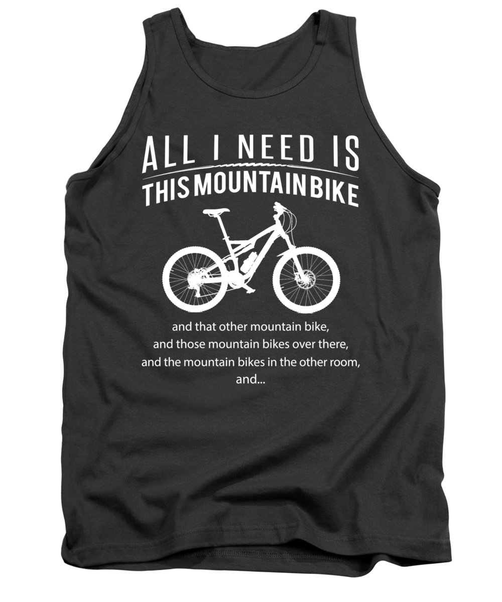 All I Need Tank Top featuring the digital art All I Need Is This Mountain-bike And That Other Mountain-bike And Those Mountain-bikes by Do David