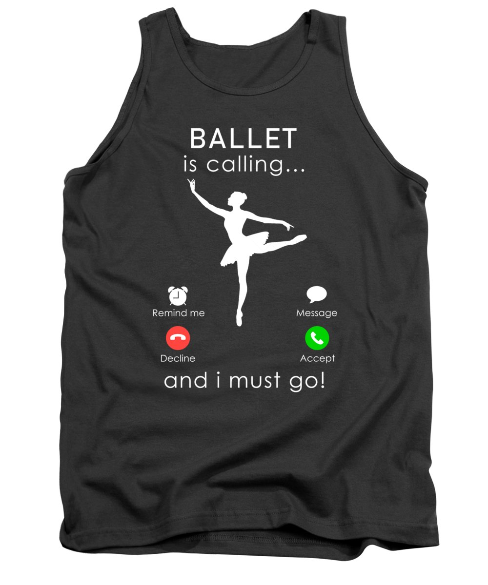 Ballet Is Calling Tank Top featuring the digital art Ballet Is Calling And I Must Go Tee by Black Shirt