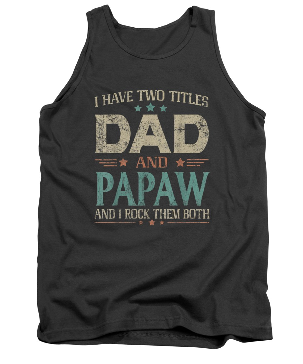 men's Novelty T-shirts Tank Top featuring the digital art I Have Two Titles Dad And Papaw Funny Fathers Day Tshirt by Do David