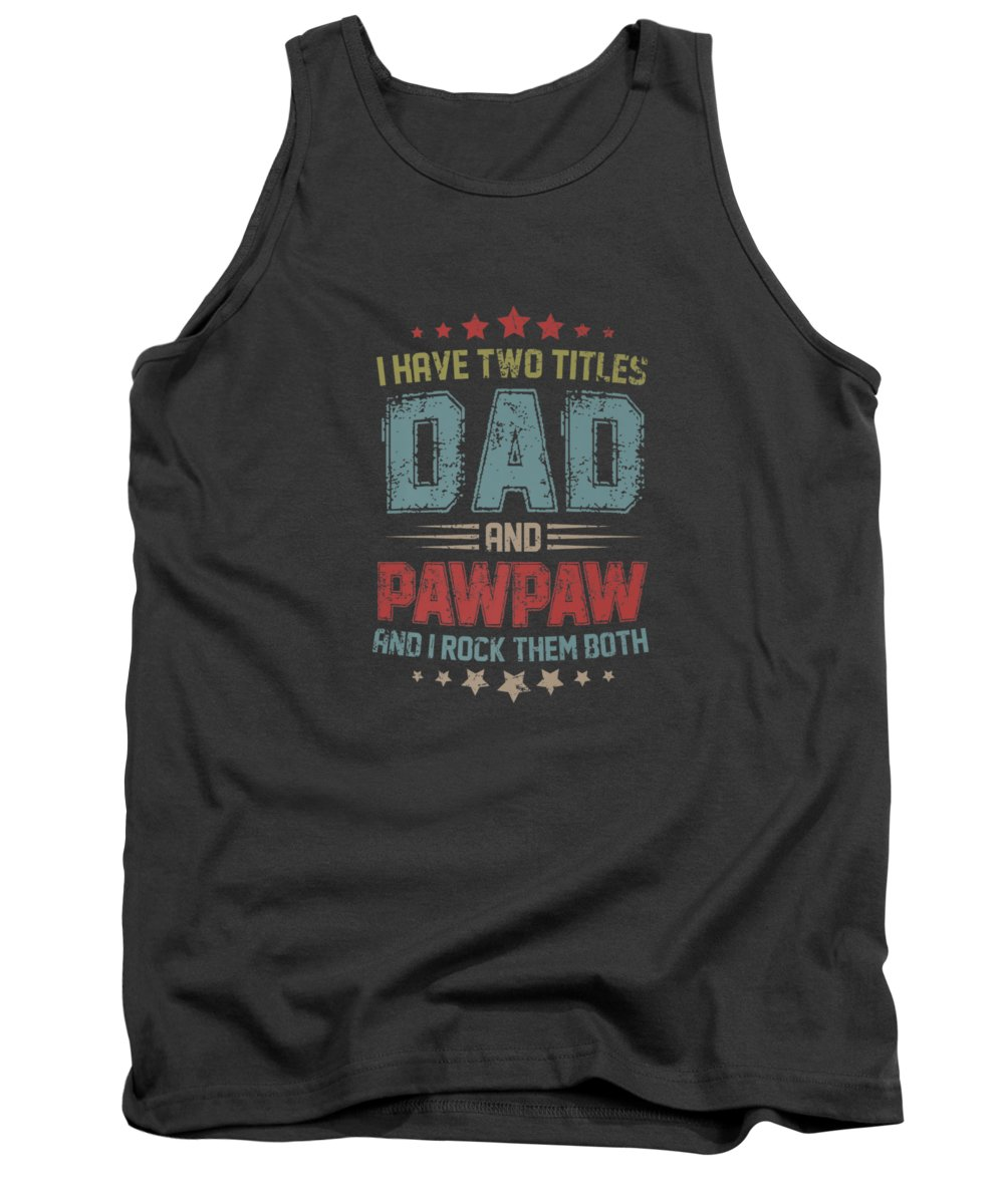girls' Novelty Clothing Tank Top featuring the digital art I Have Two Titles Dad And Pawpaw T Shirt Premium T-shirt by Do David