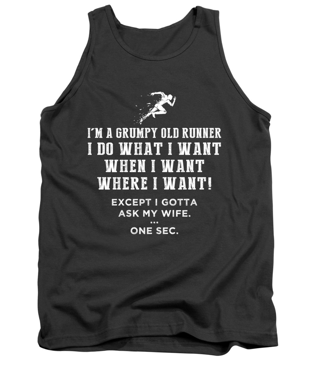 I'm Grumpy Tank Top featuring the digital art I'm Grumpy Old Running I Do What I Want, When I Want by Do David