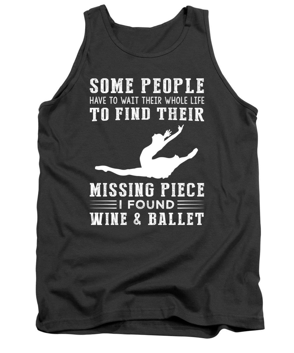 Some People Tank Top featuring the digital art Some People Find Their Missing Piece I Found Ballet And Beer by Black Shirt