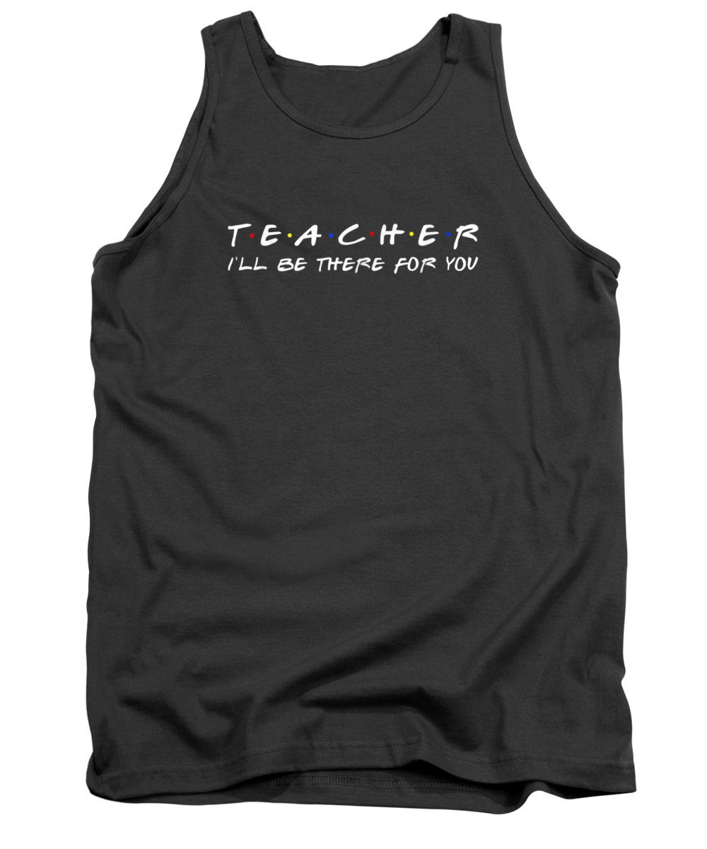 men's Novelty T-shirts Tank Top featuring the digital art Teacher I'll Be There For You - Funny Teacher T-shirts by Do David