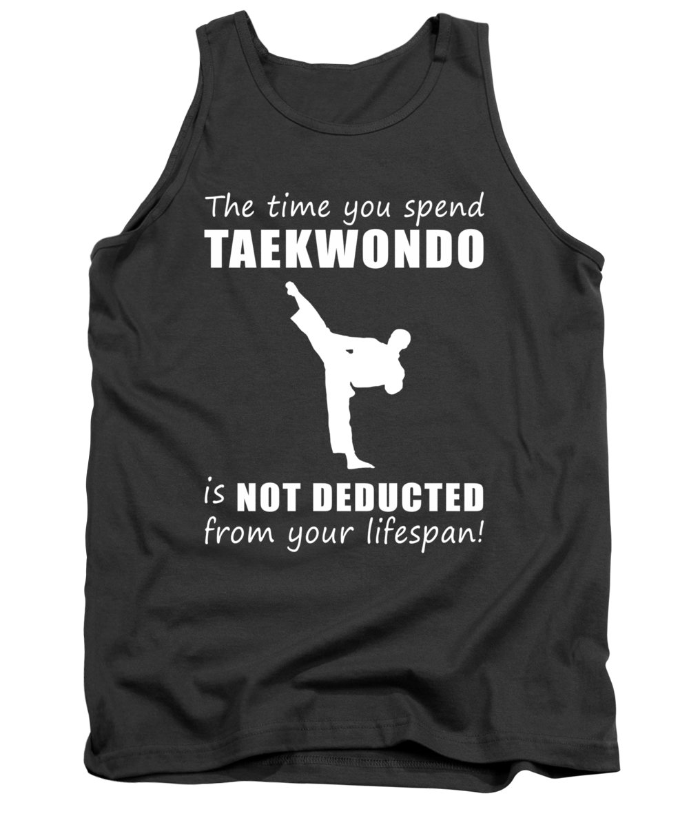 The Time Tank Top featuring the digital art The Time You Spend Taekwondo Is Not Deducted From Your Lifespan by Black Shirt