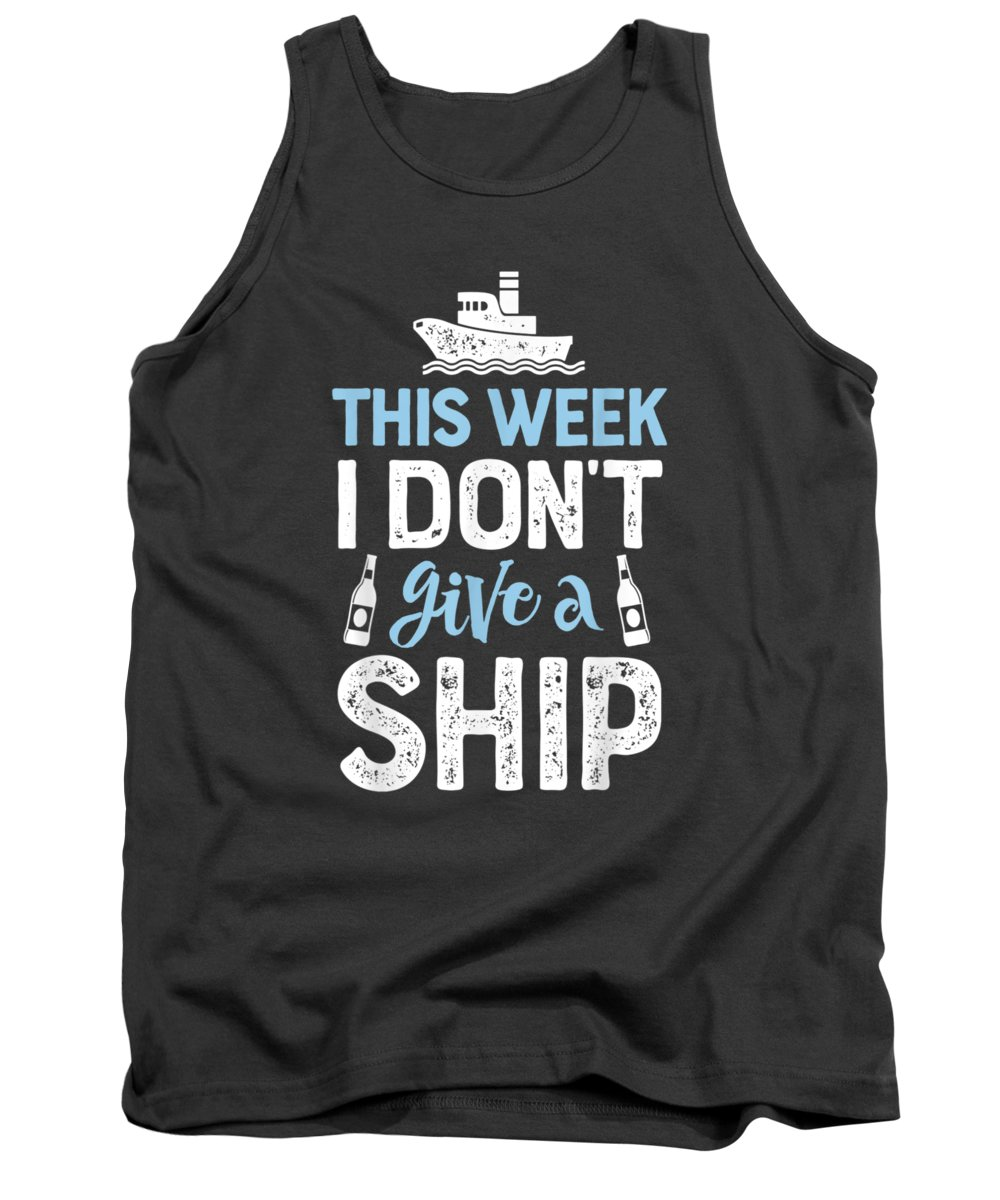 women's Shops Tank Top featuring the digital art This Week I Don't Give A Ship T Shirt Cruise Trip Vacation by Do David