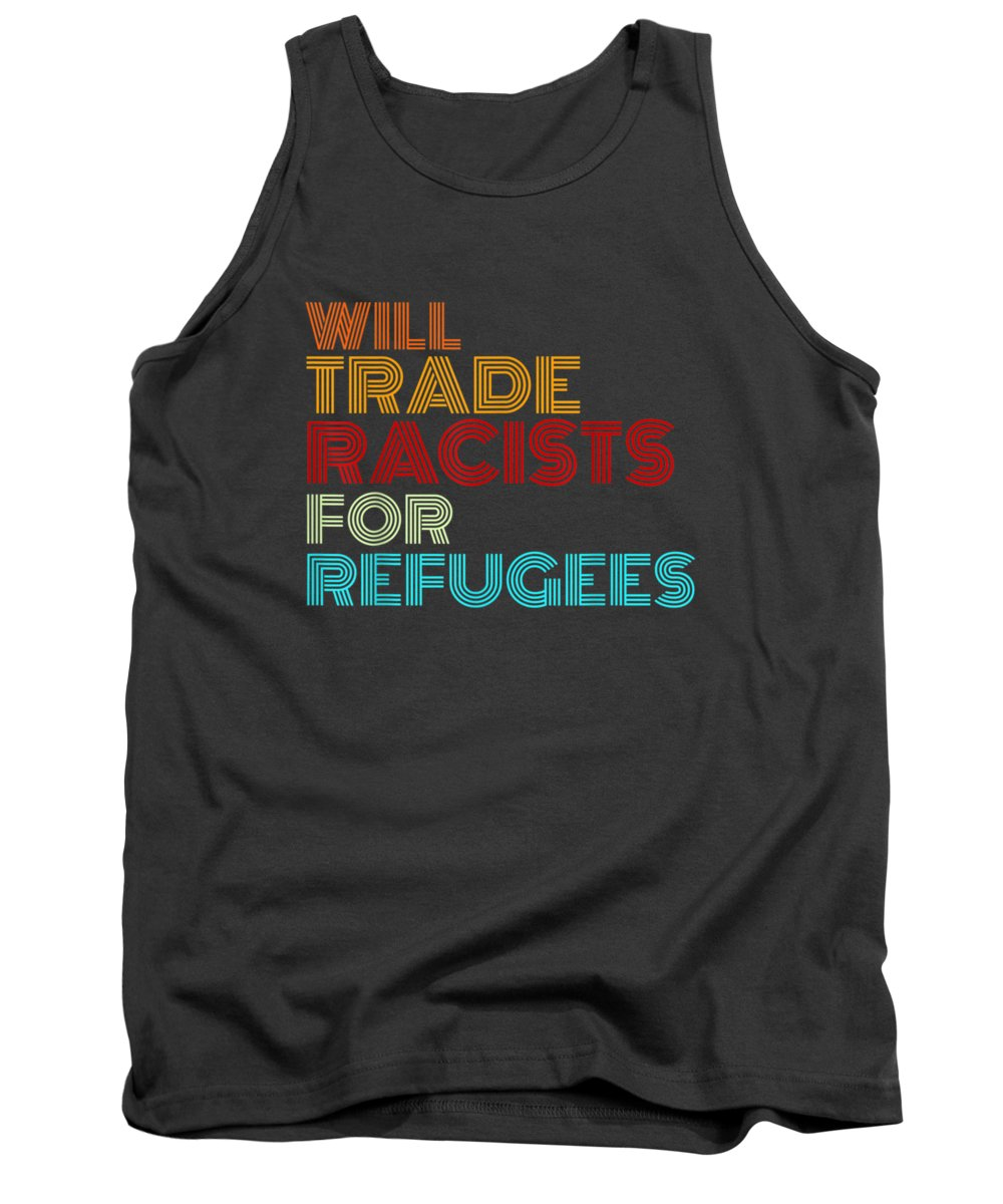 men's Novelty T-shirts Tank Top featuring the digital art Will Trade Racists For Refugees T-shirt Political Shirt by Unique Tees