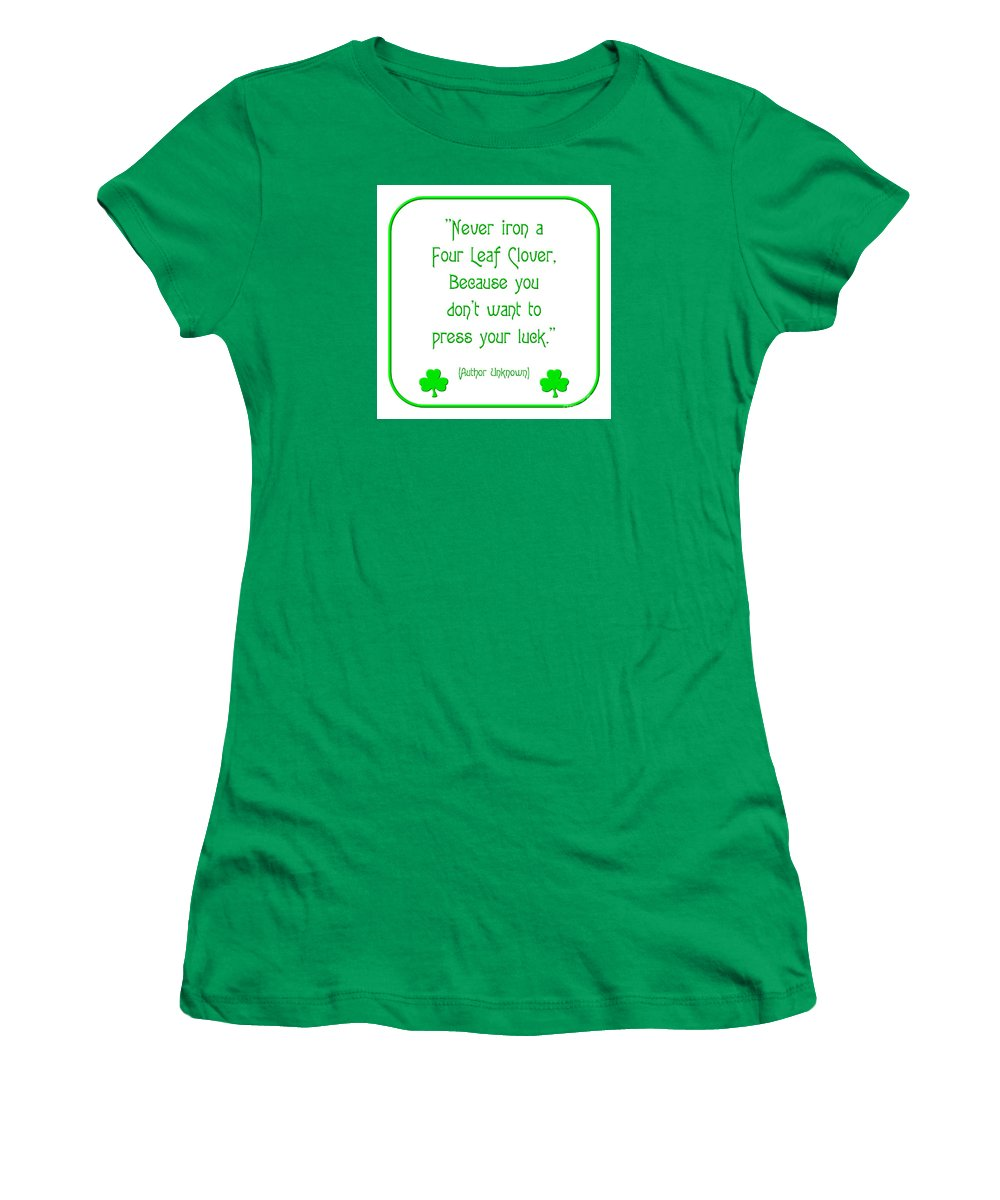 Never Iron A Four Leaf Clover Because You Don't Want To Press Your Luck Women's T-Shirt featuring the digital art Never Iron A Four Leaf Clover Because You Dont Want To Press Your Luck by Rose Santuci-Sofranko