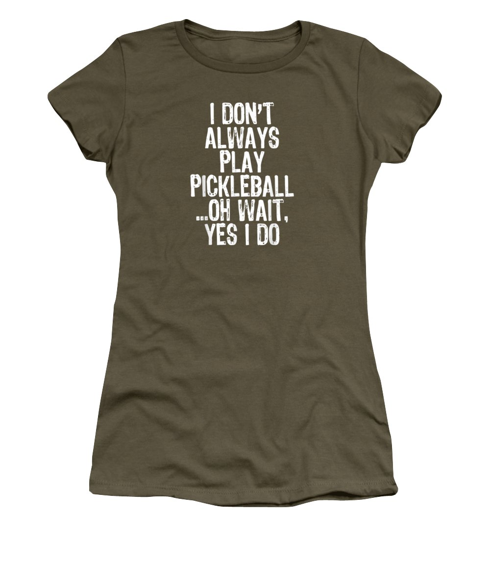women's Shops Women's T-Shirt featuring the digital art I Don't Always Play Pickleball Oh Wait Yes I Do Gift T-shirt by Do David