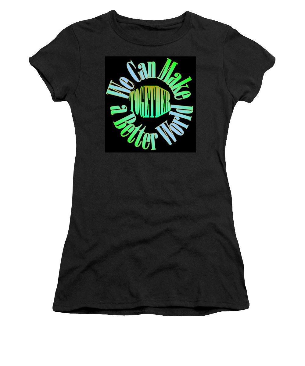 Unity Women's T-Shirt featuring the digital art We Can Make A Better World by Pharris Art