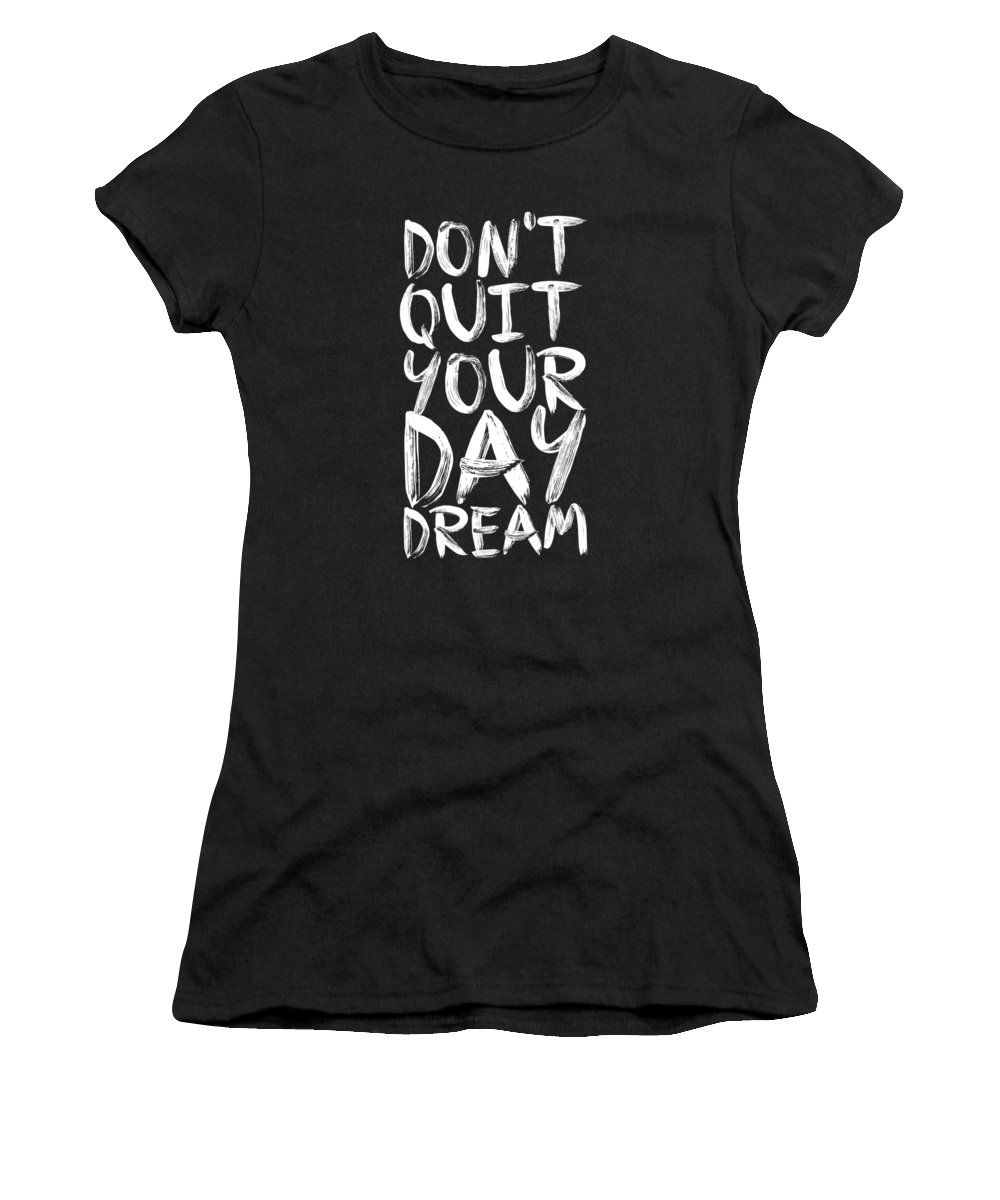 Inspirational Quote Women's T-Shirt (Athletic Fit) featuring the digital art Don't Quite Your Day Dream Inspirational Quotes Poster by Lab No 4