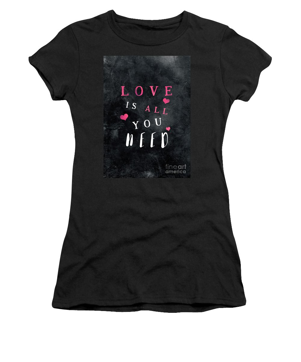 Motivational Quotes Women's T-Shirt featuring the photograph Love Is All You Need Motivational Quote by Justyna JBJart