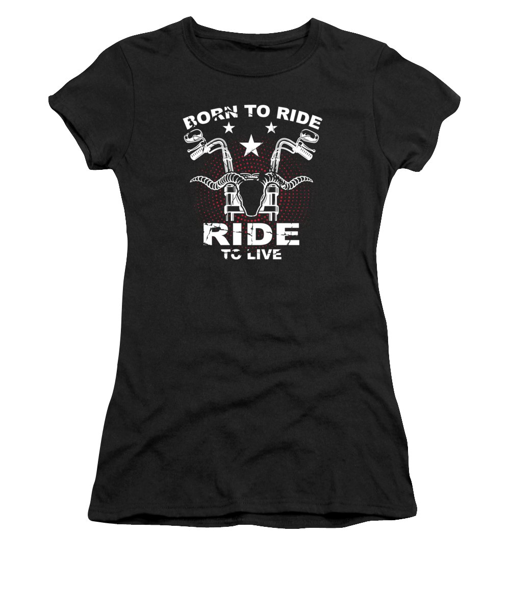 Gift Women's T-Shirt featuring the digital art Born To Ride Ride To Live Motorcycle Biker Gift by J M