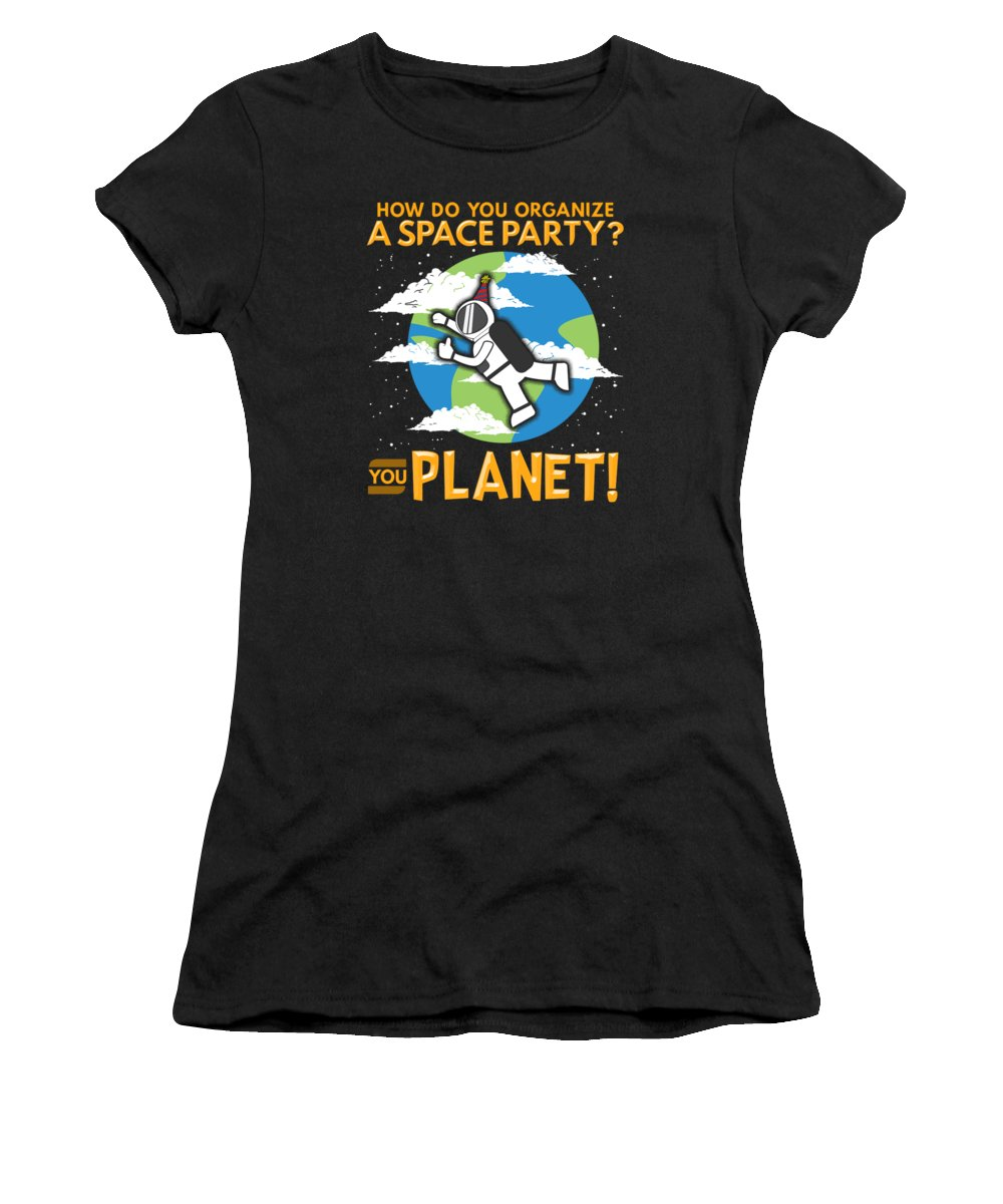 How Do You Organize A Space Party You Planet Women S T Shirt For