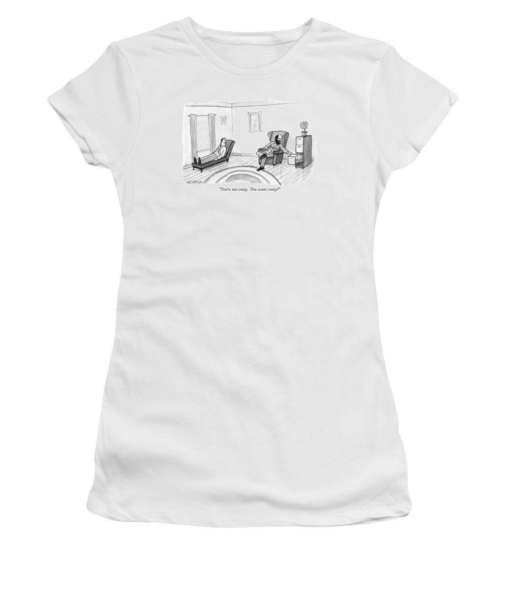 Therapy Women's T-Shirt featuring the drawing You're Not Crazy. You Want Crazy? by Jason Patterson