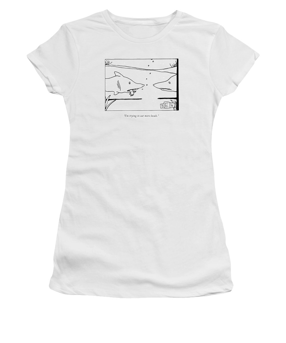 Shark Women's T-Shirt featuring the drawing I'm Trying To Eat More Locals by Bruce Eric Kaplan
