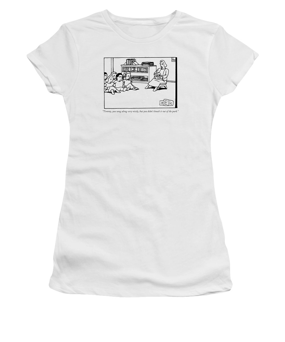 Expectations Women's T-Shirt featuring the drawing Tommy, You Sang Along Very Nicely, But You Didn't by Bruce Eric Kaplan