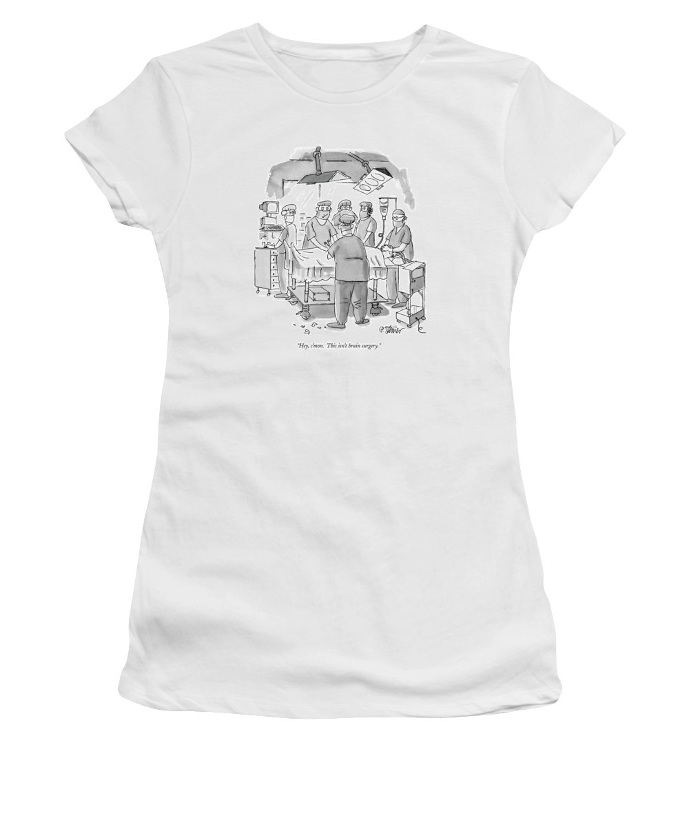 Doctors-general Women's T-Shirt (Athletic Fit) featuring the drawing Hey, C'mon. This Isn't Brain Surgery by Peter Steiner