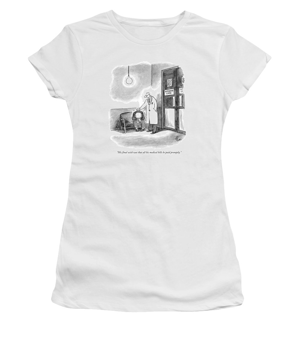 Doctors - Doctors And Patients Women's T-Shirt (Athletic Fit) featuring the drawing His Final Wish Was That All His Medical Bills by Frank Cotham