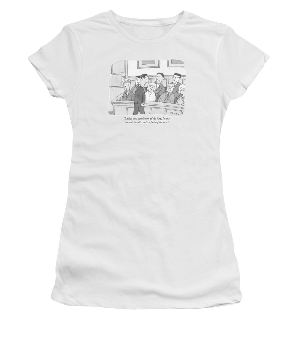 Alternative Facts Women's T-Shirt featuring the drawing Ladies And Gentlemen Of The Jury by Peter C. Vey