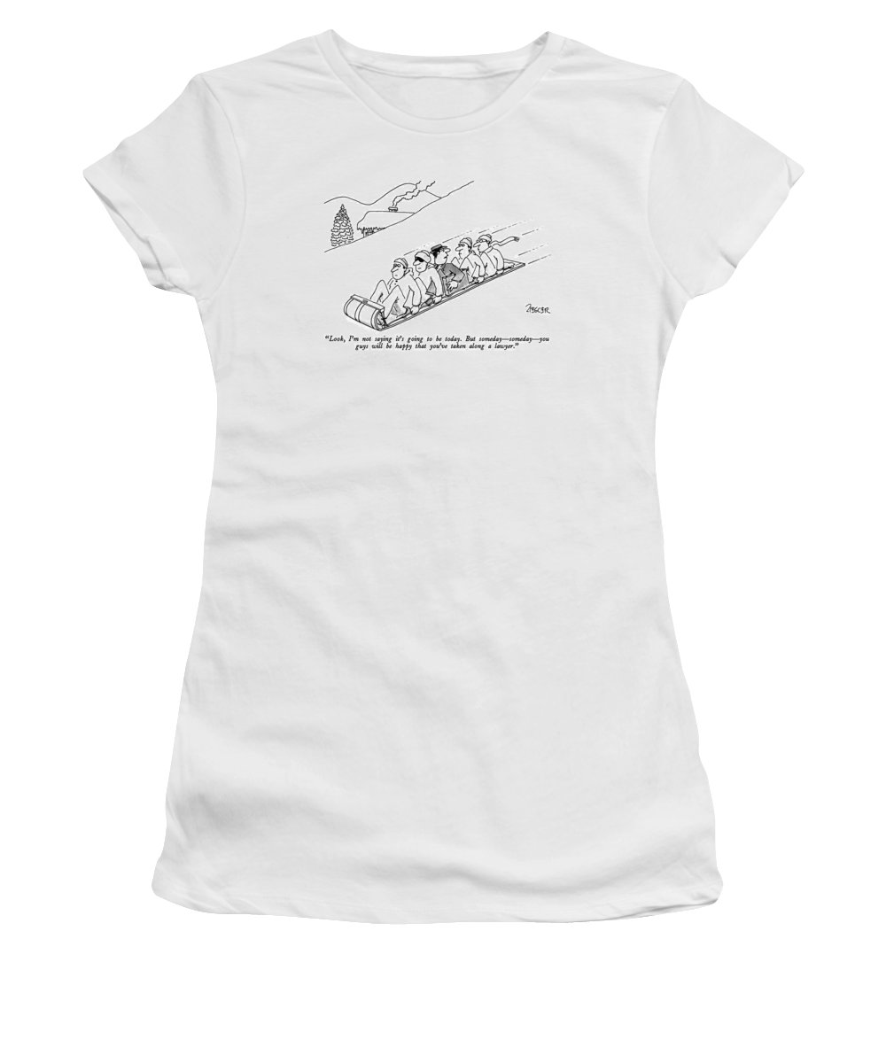 Lawyer To Others As He Is Sandwiched Between Four Men On A Toboggan. Leisure Women's T-Shirt featuring the drawing Look, I'm Not Saying It's Going To Be Today. But by Jack Ziegler