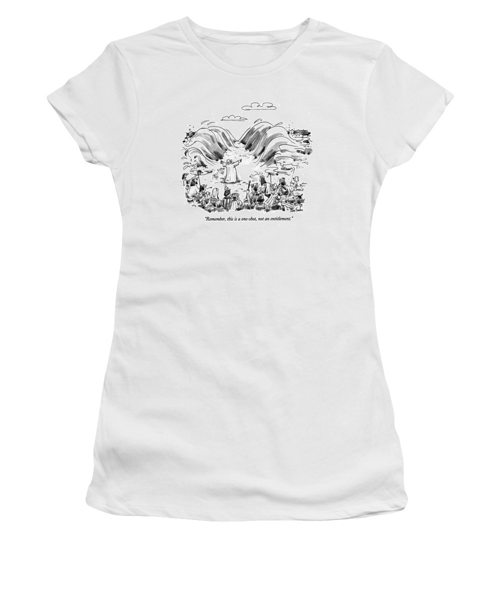 (moses Parting The Sea) Religion Women's T-Shirt featuring the drawing Remember,this Is A One-shot, Not An Entitlement by Dana Fradon
