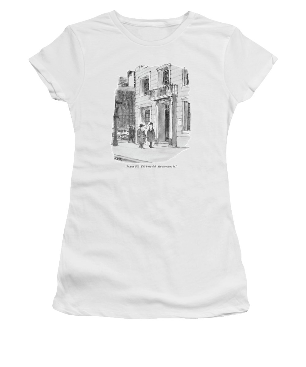 (man Looks Devious As He Parts With His Friend On The Street.)  Men Women's T-Shirt featuring the drawing So Long, Bill. This Is My Club. You Can't Come In by Robert Weber