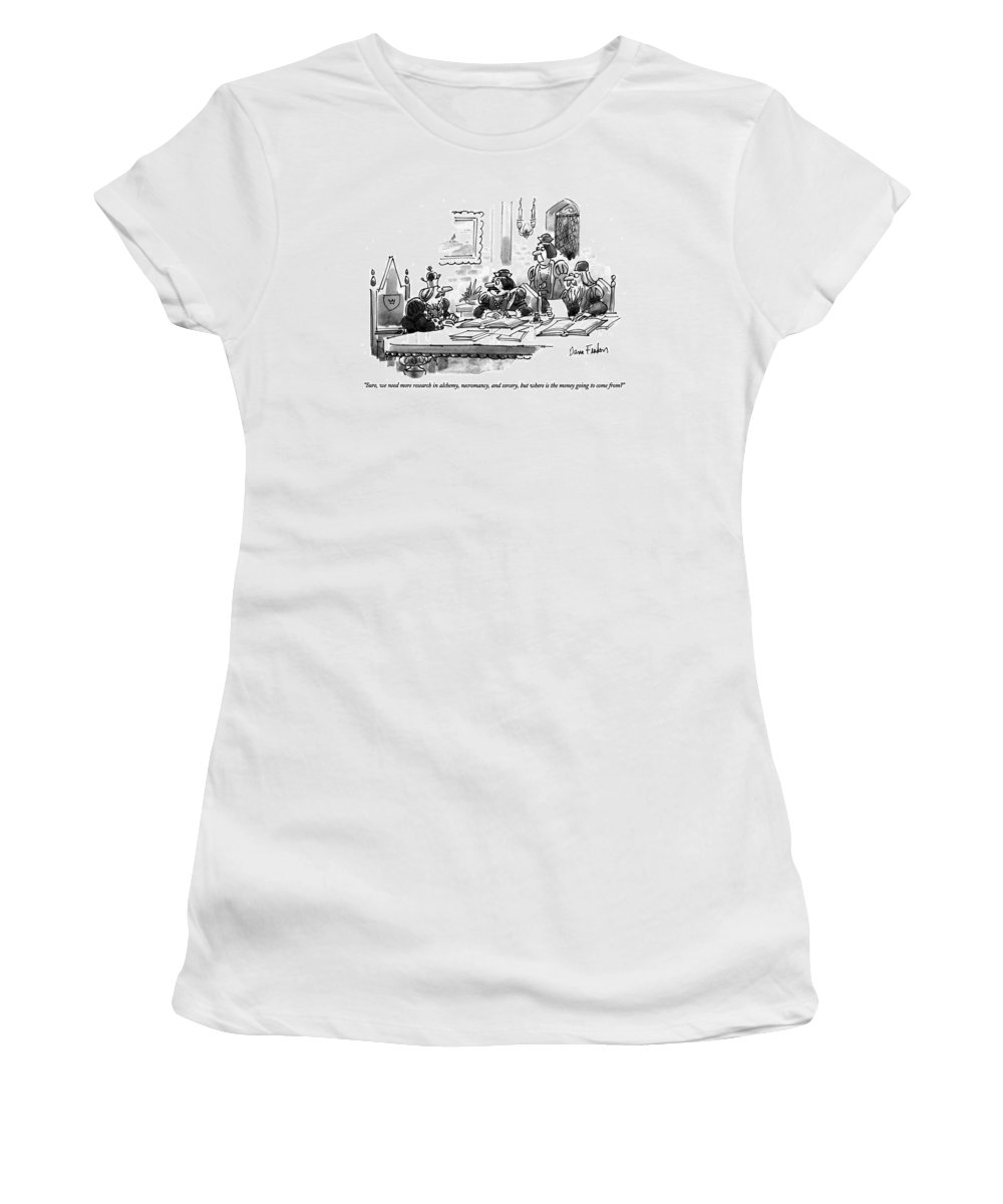 (advisor Says To The King At A Conference Table Women's T-Shirt featuring the drawing Sure, We Need More Research In Alchemy by Dana Fradon