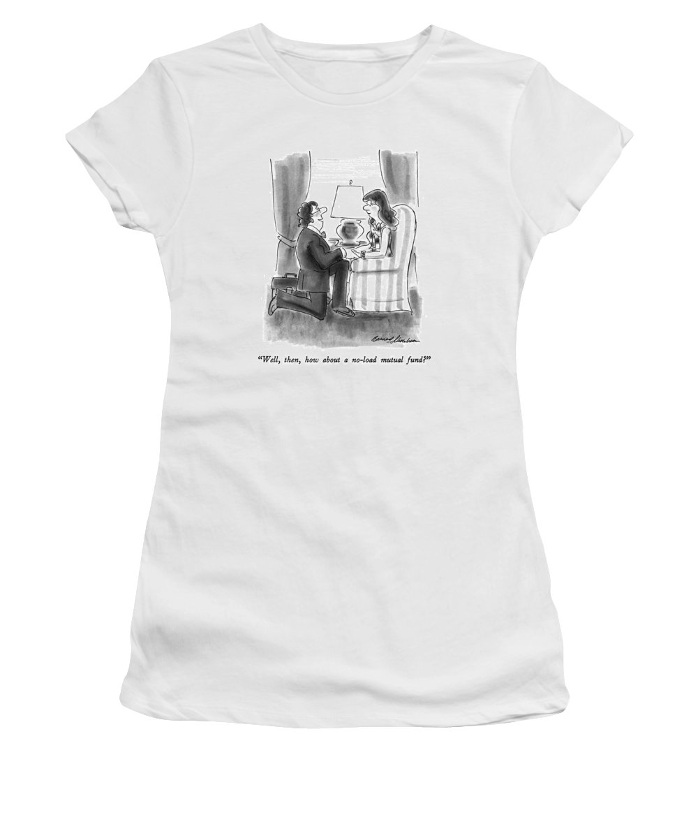 Salesman Says As He Kneels Before Woman.  Salesmen Women's T-Shirt (Athletic Fit) featuring the drawing Well, Then, How About A No-load Mutual Fund? by Bernard Schoenbaum